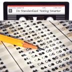 Do Standardized Testing Smarter